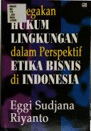 Penegakan Hukum Lingkungan Dalam Perspektif Etika Bisnis Di Indonesia