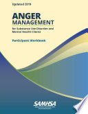 Anger Management for Substance Use Disorder and Mental Health Clients   Participant Workbook  Updated 2019