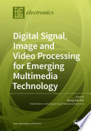 Digital Signal  Image and Video Processing for Emerging Multimedia Technology
