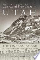 The Civil War Years in Utah
