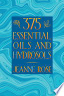 """""""375 Essential Oils and Hydrosols"""" by Jeanne Rose"""