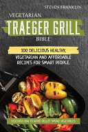 Vegetarian Traeger Grill Bible