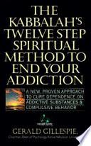 Kabbalah s Twelve Step Spiritual Method to End Your Addiction Book