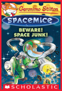 Beware! Space Junk! (Geronimo Stilton Spacemice #7)
