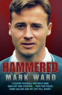 Hammered - I Played Football for West Ham, Man City and Everton... Then the Police Came Calling and My Life Fell Apart Pdf/ePub eBook
