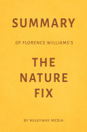 Summary of Florence Williams   s The Nature Fix by Milkyway Media