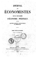 Journal des economistes revue mensuelle de l'economie politique, des questions agricoles, manufacturieres et commerciales