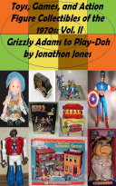 Toys, Games, and Action Figure Collectibles of the 1970s: Volume II Grizzly Adams to Play-Doh ebook
