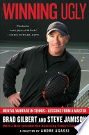 """Winning Ugly: Mental Warfare in Tennis-Lessons from a Master"" by Brad Gilbert, Steve Jamison"