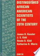 """Distinguished African American Scientists of the 20th Century"" by James H. Kessler, Katherine A. Morin, J. S. Kidd, Renee A. Kidd"