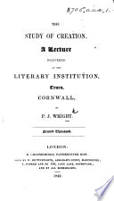The Study of Creation. A Lecture Delivered at the Literary Institution, Truro, Cornwall. Second Thousand