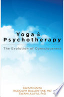 """Yoga and Psychotherapy: The Evolution of Consciousness"" by Swami Rama, Rudolph Ballentine, Swami Ajaya"