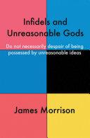 Infidels and Unreasonable Gods
