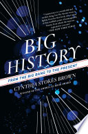 """Big History: From the Big Bang to the Present"" by Cynthia Stokes Brown"