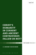 Christ's Humanity in Current and Ancient Controversy: Fallen or Not? Book