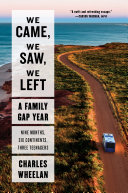 We Came, We Saw, We Left: A Family Gap Year Book