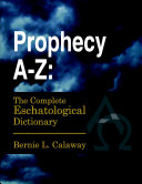 Prophecy A-Z: The Complete Eschatological Dictionary ebook