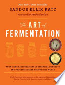 """The Art of Fermentation: An In-Depth Exploration of Essential Concepts and Processes from around the World"" by Sandor Ellix Katz, Michael Pollan"