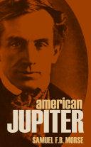 American Jupiter: Letters and Journals of Samuel F.B. Morse (Vol. I & II) Pdf/ePub eBook