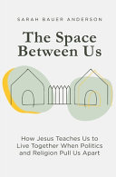The Space Between Us  How Jesus Teaches Us to Live Together When Politics and Religion Pull Us Apart