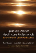 Reflecting on Clinical Practice Spiritual Care for Healthcare Professionals