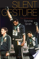 """""""Silent Gesture: The Autobiography of Tommie Smith"""" by Tommie Smith, David Steele"""