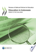 Reviews of National Policies for Education Education in Indonesia Rising to the Challenge
