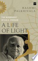 A Life of Light  The Biography of BKS Iyengar