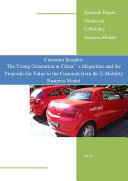 Customer Insights The Young Generation In China S Megacities And The Proposals For Value To The Customer From The E Mobility Business Model Book PDF