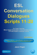 ESL Conversation Dialogues Scripts 11-20 Volume 2: Various I. Casual English, Australian English, General Discussions, and Clichéd Expressions