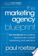 """The Marketing Agency Blueprint: The Handbook for Building Hybrid PR, SEO, Content, Advertising, and Web Firms"" by Paul Roetzer"
