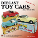 Diecast Toy Cars of the 1950s & 1960s