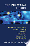 The Polyvagal Theory  Neurophysiological Foundations of Emotions  Attachment  Communication  and Self regulation  Norton Series on Interpersonal Neurobiology