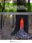 From Fires to Oceans  Dynamics of Fire Derived Organic Matter in Terrestrial and Aquatic Ecosystems