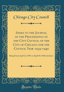 Index To The Journal Of The Proceedings Of The City Council Of The City Of Chicago For The Council Year 1939 1940