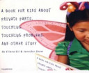 A Book for Kids about Private Parts, Touching, Touching Problems, and Other Stuff