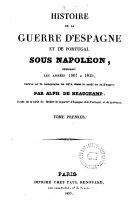 Histoire de la guerre d ́Espagne et de Portugal, sous Napoléon, pendant les années 1807-1815, suivie de la campagne de 1814 dans le mido de la France