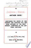 Ashburne Church Anthem Book. Containing the words of one hundred and eighteen full and verse anthems by the most eminent composers of the last three centuries