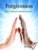 Forgiveness   How to Forgive and Be Forgiven