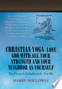Christian Yoga Love God With All Your Strength And Your Neighbor As Yourself Book PDF