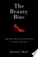 """The Beauty Bias: The Injustice of Appearance in Life and Law"" by Deborah L. Rhode"