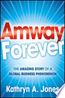 """""""Amway Forever: The Amazing Story of a Global Business Phenomenon"""" by Kathryn A. Jones"""