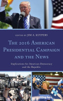 The 2016 American Presidential Campaign and the News Pdf/ePub eBook
