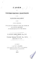 Cases of Controverted Elections in the eleventh Parliament of the United Kingdom, etc