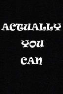 Actually You Can