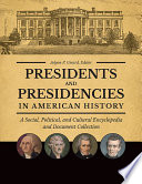 Presidents And Presidencies In American History A Social Political And Cultural Encyclopedia And Document Collection 4 Volumes