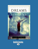Dreams and Visions: Understanding Your Dreams and How God Can Use Them to Speak to You Today (Large Print 16pt)