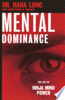 """""""Mental Dominance: The Art of Ninja Mind Power"""" by Dr. Haha Lung, Christopher B. Prowant"""