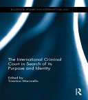 The International Criminal Court in Search of its Purpose and Identity