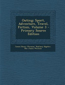 Outing; Sport, Adventure, Travel, Fiction, Volume 3 - Primary Source Edition